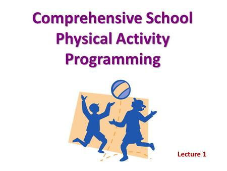 Comprehensive School Physical Activity Programming Lecture 1.