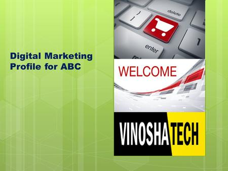 Digital Marketing Profile for ABC. ABOUT US  VINOSHATECH is a Digital Marketing company founded in 2012. Our group companies are listed with Ministry.