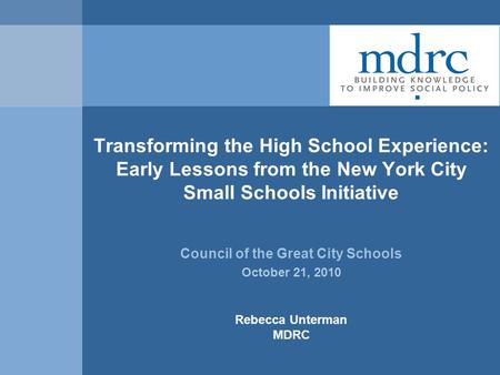 Transforming the High School Experience: Early Lessons from the New York City Small Schools Initiative Council of the Great City Schools October 21, 2010.
