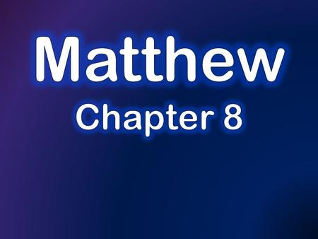 Summary of last time: Chapter 8, verses 5-22 Matthew 8:5-8 5 And when Jesus entered Capernaum, a centurion came to Him, imploring Him, 6 and saying,