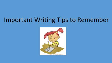 Important Writing Tips to Remember. Name These: A W U B I S.
