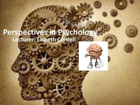 Perspectives in Psychology Lecturer: Elspeth Cordell.