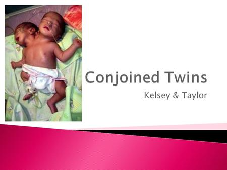 Kelsey & Taylor.  Identical twins occur when a single fertilized egg splits and develops into two fetuses. The split normally happens during the first.