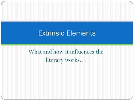 What and how it influences the literary works… Extrinsic Elements.