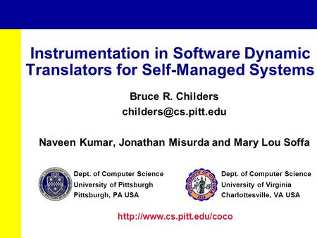 Instrumentation in Software Dynamic Translators for Self-Managed Systems Bruce R. Childers Naveen Kumar, Jonathan Misurda and Mary.