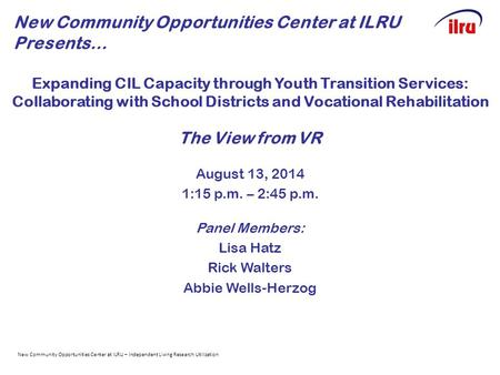 Expanding CIL Capacity through Youth Transition Services: Collaborating with School Districts and Vocational Rehabilitation The View from VR August 13,