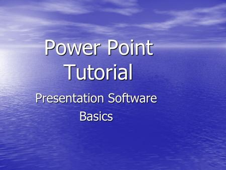 Power Point Tutorial Presentation Software Basics.