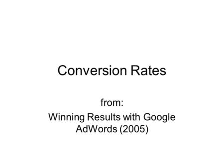 Conversion Rates from: Winning Results with Google AdWords (2005)