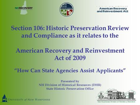 "Section 106: Historic Preservation Review and Compliance as it relates to the American Recovery and Reinvestment Act of 2009 ""How Can State Agencies Assist."
