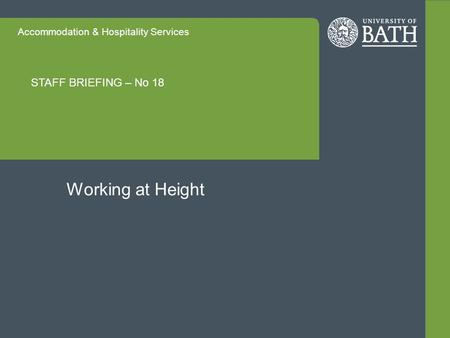Accommodation & Hospitality Services STAFF BRIEFING – No 18 Working at Height.