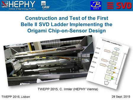 Construction and Test of the First Belle II SVD Ladder Implementing the Origami Chip-on-Sensor Design 29 Sept. 2015 TWEPP 2015, C. Irmler (HEPHY Vienna)