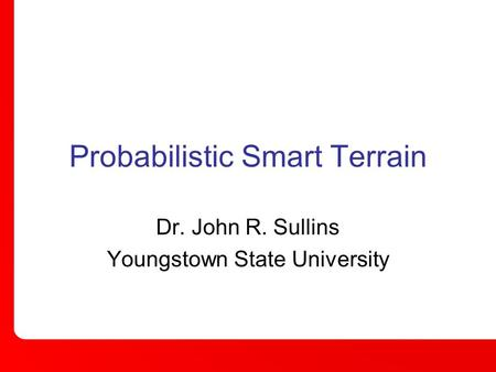 Probabilistic Smart Terrain Dr. John R. Sullins Youngstown State University.