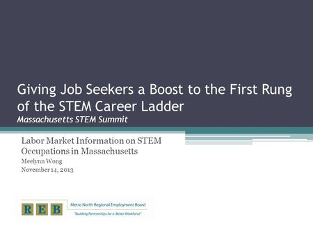 Giving Job Seekers a Boost to the First Rung of the STEM Career Ladder Massachusetts STEM Summit Labor Market Information on STEM Occupations in Massachusetts.