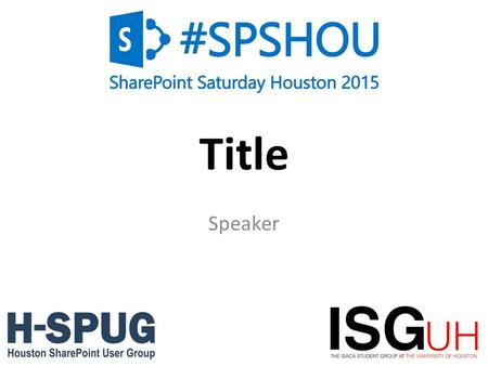 0 Title Speaker. 1 Welcome to SharePoint Saturday Houston Please turn off all electronic devices or set them to vibrate If you must take a phone call,