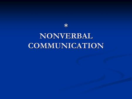 * NONVERBAL COMMUNICATION. NONVERBAL COMMUNICATION Non-linguistic transmission of information between people.