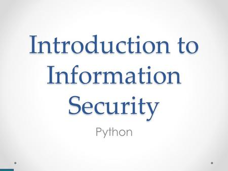 Introduction to Information Security Python. Python motivation Python is to a Hacker what Matlab is to an engineer Lots of built-in modules Lots of 3.