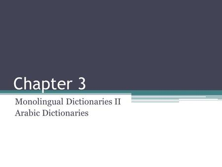 Chapter 3 Monolingual Dictionaries II Arabic Dictionaries.