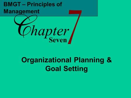 BMGT – Principles of Management Seven hapter Organizational Planning & Goal Setting.