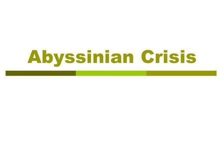 Abyssinian Crisis. Benito Mussolini  Benito Mussolini came to power in Italy in 1922, promising the Italian people glory and greatness. He intended to.