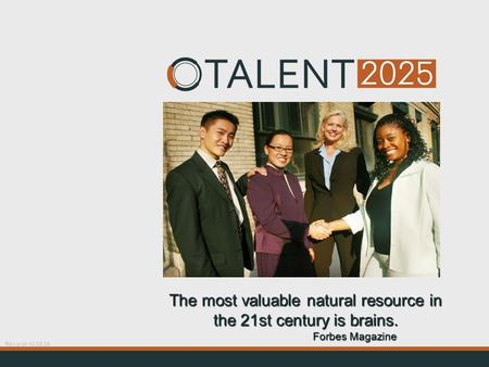 The most valuable natural resource in the 21st century is brains. Forbes Magazine Revision 10.09.09.