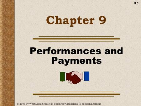 9.1 Chapter 9 Performances and Payments © 2003 by West Legal Studies in Business/A Division of Thomson Learning.