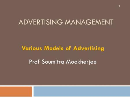 ADVERTISING MANAGEMENT Various Models of Advertising Prof Soumitra Mookherjee 1.