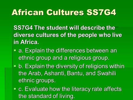 SS7G4 The student will describe the diverse cultures of the people who live in Africa.  a. Explain the differences between an ethnic group and a religious.