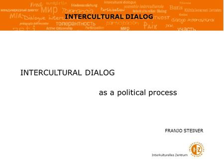 Interkulturelles Zentrum INTERCULTURAL DIALOG as a political process FRANJO STEINER.
