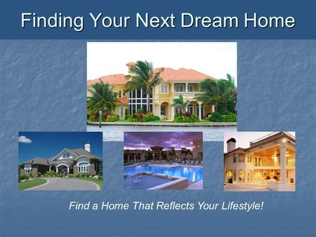 Finding Your Next Dream Home Find a Home That Reflects Your Lifestyle!