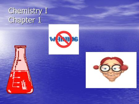 Chemistry I Chapter 1. Lesson Starter How are the objects in this classroom related How are the objects in this classroom related to the study of chemistry?