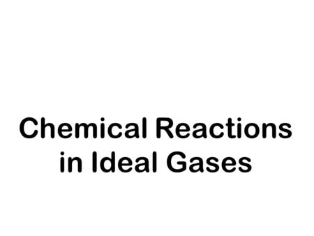 Chemical Reactions in Ideal Gases. Non-reacting ideal gas mixture Consider a binary mixture of molecules of types A and B. The canonical partition function.