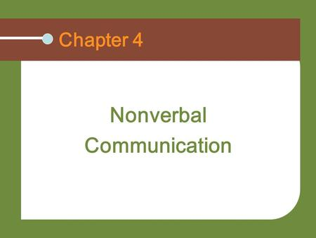 Chapter 4 Nonverbal Communication. Understand the power of nonverbal communication Outline the functions of nonverbal communication Describe the communication.