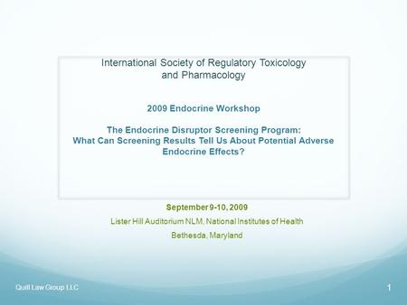 International Society of Regulatory Toxicology and Pharmacology 2009 Endocrine Workshop The Endocrine Disruptor Screening Program: What Can Screening Results.