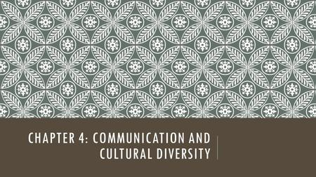 CHAPTER 4: COMMUNICATION AND CULTURAL DIVERSITY. LEARNING OBJECTIVES Define the term communication Differentiate between verbal and nonverbal communication.