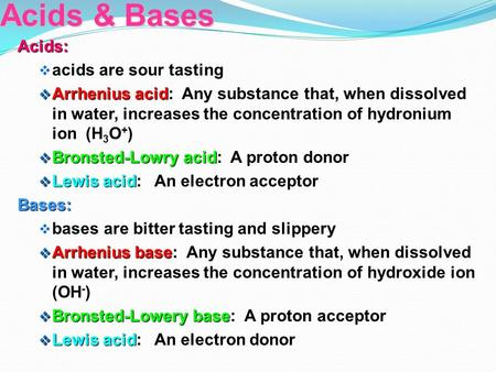 Acids & Bases Acids:  acids are sour tasting  Arrhenius acid  Arrhenius acid: Any substance that, when dissolved in water, increases the concentration.