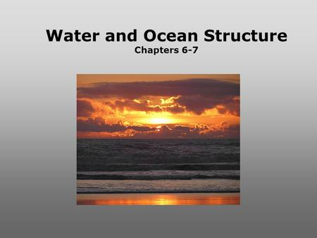 Water and Ocean Structure Chapters 6-7. WORLDS WATER SOURCES: