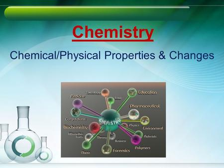 Chemistry Chemical/Physical Properties & Changes.