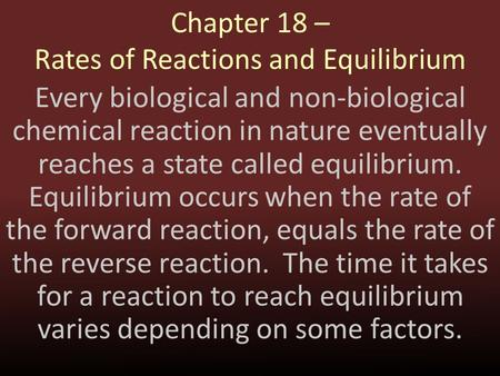 Chapter 18 – Rates of Reactions and Equilibrium Every biological and non-biological chemical reaction in nature eventually reaches a state called equilibrium.