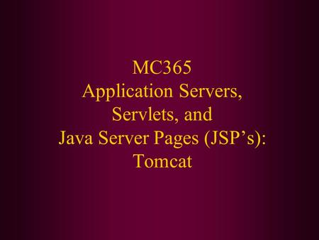 MC365 Application Servers, Servlets, and Java Server Pages (JSP's): Tomcat.