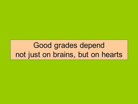 Good grades depend not just on brains, but on hearts.