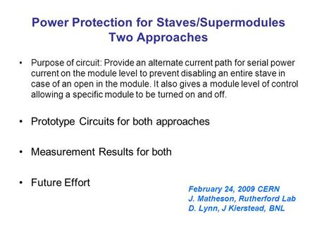 Power Protection for Staves/Supermodules Two Approaches Purpose of circuit: Provide an alternate current path for serial power current on the module level.
