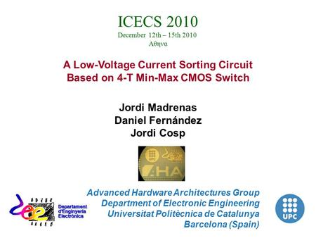 Jordi Madrenas Daniel Fernández Jordi Cosp Advanced Hardware Architectures Group Department of Electronic Engineering Universitat Politècnica de Catalunya.