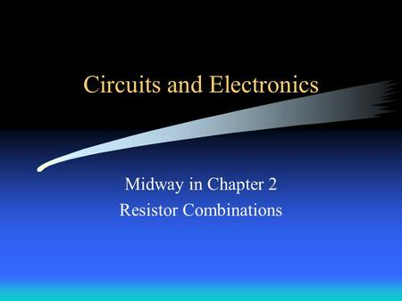 Circuits and Electronics Midway in Chapter 2 Resistor Combinations.