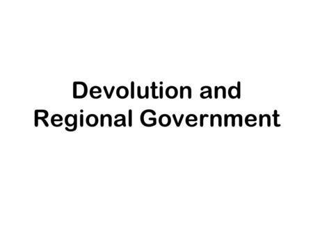 Devolution and Regional Government. Introduction The nature of territorial management varies between countries and across time Countries invariably require.