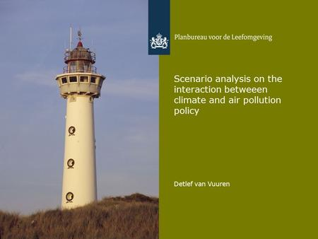 Detlef van Vuuren 1 Scenario analysis on the interaction betweeen climate and air pollution policy.