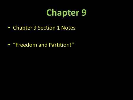 "Chapter 9 Chapter 9 Section 1 Notes ""Freedom and Partition!"""