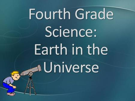 Fourth Grade Science: Earth in the Universe. Science Essential Standards First Quarter Properties of Matter: Rocks, Minerals, and Fossils Second Quarter.