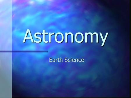 Astronomy Earth Science Earth n Has a rocky surface n Has water on it n Has an atmosphere of gases around it n Orbits millions of miles from the Sun.