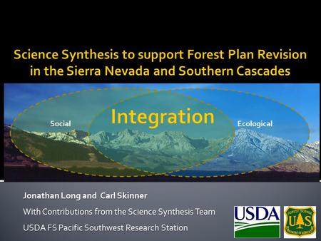 Jonathan Long and Carl Skinner With Contributions from the Science Synthesis Team USDA FS Pacific Southwest Research Station SocialEcological.
