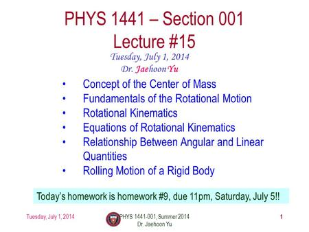 Tuesday, July 1, 2014PHYS 1441-001, Summer 2014 Dr. Jaehoon Yu 1 PHYS 1441 – Section 001 Lecture #15 Tuesday, July 1, 2014 Dr. Jaehoon Yu Concept of the.